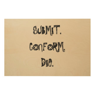 Submit, Conform, Die Wood Canvases