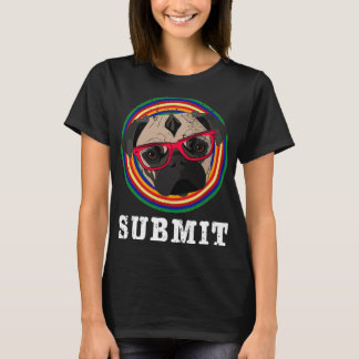 Submit to the Pug T-Shirt