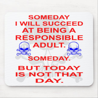Succeed In Being A Responsible Adult Someday Mouse Pad