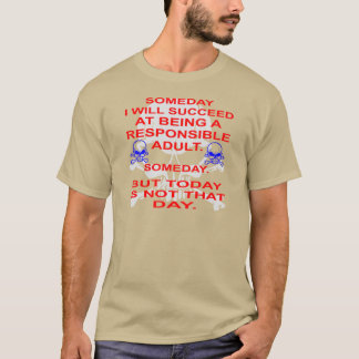Succeed In Being A Responsible Adult Someday T-Shirt