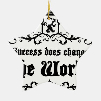 Success Does Change The World Medieval quote Ceramic Ornament