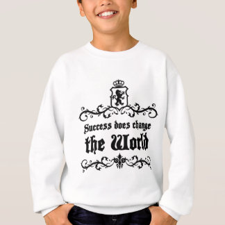 Success Does Change The World Medieval quote Sweatshirt