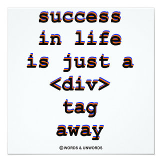 Success In Life Is Just A <Div> Tag Away (Humor) 13 Cm X 13 Cm Square Invitation Card