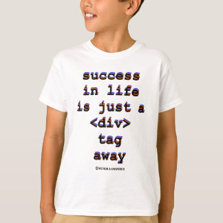 Success In Life Is Just A <Div> Tag Away (Humor) Tshirt