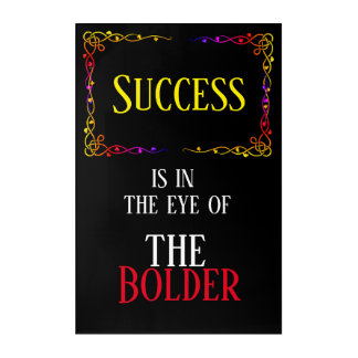 Success is in the Eye of The Bolder - Acrylic Print