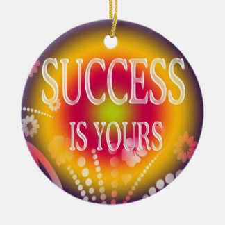 Success Is Yours-3 Word Quote Ceramic Ornament