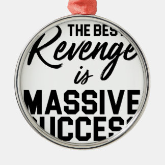 Success Revenge Metal Ornament