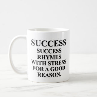 Success rhymes with stress for a reason classic white coffee mug