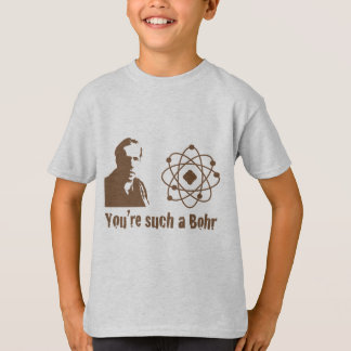 Such a Bohr T-shirts