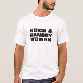 Such a Hangry Woman T-Shirt