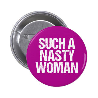 Such A Nasty Woman Hillary 6 Cm Round Badge