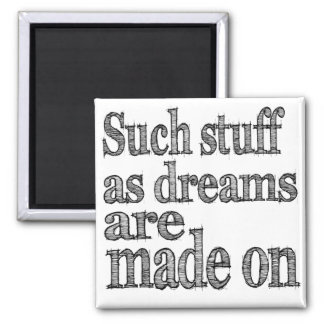 Such Stuff as Dreams are Made of Square Magnet
