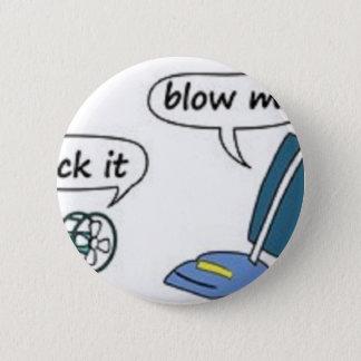 suck it, blow me 6 cm round badge