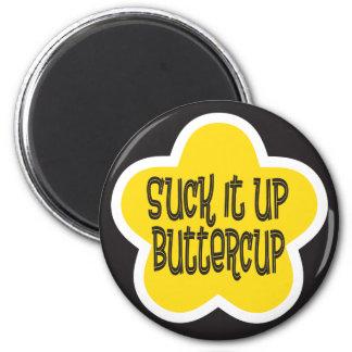 Suck it Up Buttercup Magnet