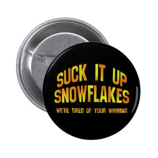 Suck It Up Snowflakes Badge / Pin