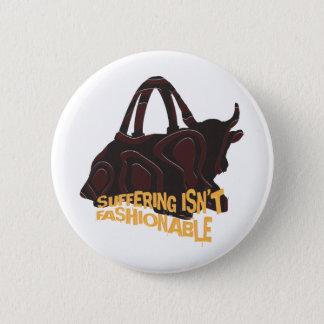Suffering isn't Fashionable 6 Cm Round Badge