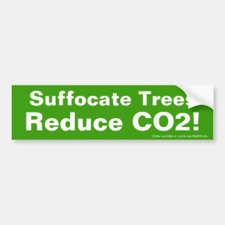 """Suffocate Trees, Reduce CO2!"" bumper sticker"