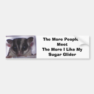 Sugar Glider, The More People I Meet The M... Bumper Sticker