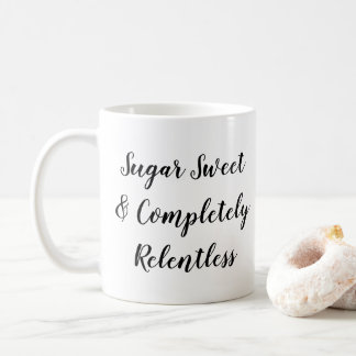 Sugar sweet and completely relentless coffee mug