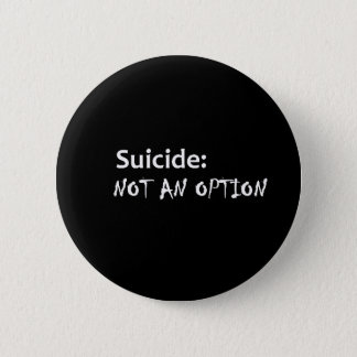 Suicide not an option 6 cm round badge