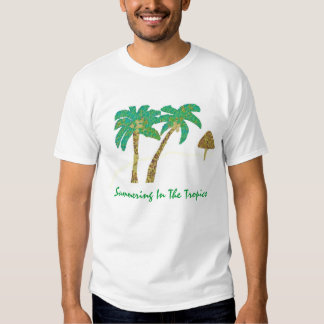 Summering In The Tropics T-shirts