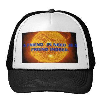 sun-03bc, A FRIEND  IN NEED .IS A  FRIEND INDEED. Cap