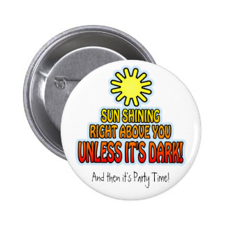 Sun shining right above you, UNLESS IT'S DARK ;) Button