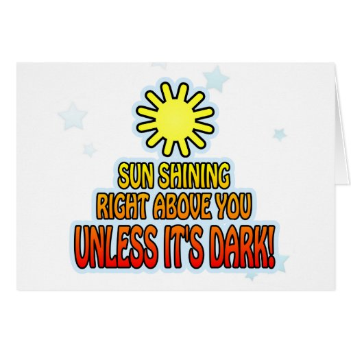 Sun shining right above you, UNLESS IT'S DARK ;) Greeting Cards