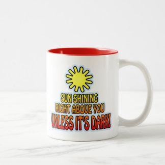 Sun shining right above you, UNLESS IT'S DARK ;) Coffee Mug