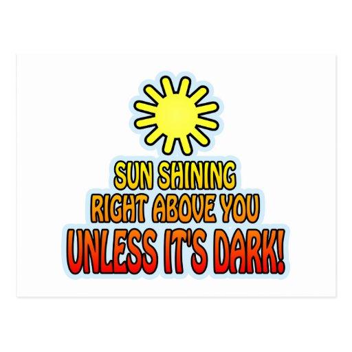 Sun shining right above you, UNLESS IT'S DARK ;) Postcard