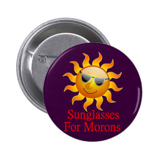 Sun Sunglasses for Morons 6 Cm Round Badge