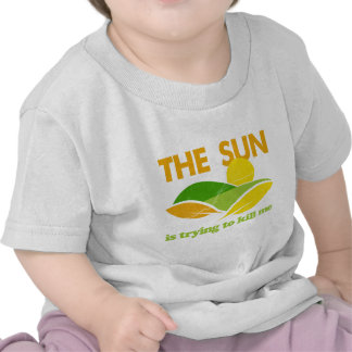 Sun Trying To Kill Me Tees