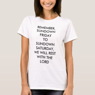 SUNDOWN FRIDAY TO SUNDOWN SATURDAY WE REST T-Shirt