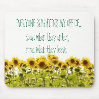 sunflower, EVERYONE BRIGHTENS MY OFFICE..., Som... Mouse Pad
