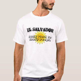 Sunny Place, For, Shady People, EL SALVADOR T-Shirt