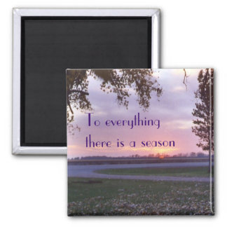 sunset8magnet, To everything   there is a season Square Magnet