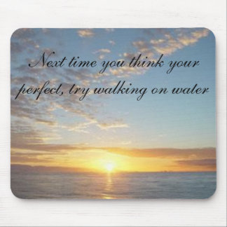 sunset, Next time you think your perfect, try w... Mouse Pad