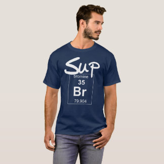 Sup Bromine science humor T-Shirt