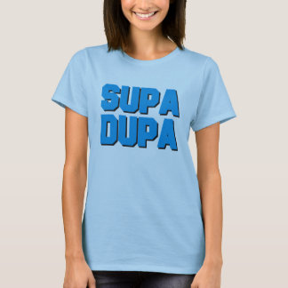 Supa Dupa T-Shirt