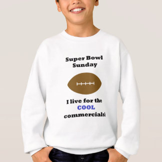 Super Bowl Sunday I Live For The Cool Commercials Shirts