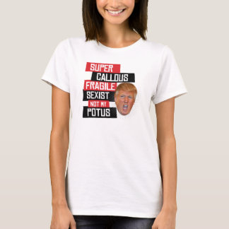 Super Callous Fragile Sexist Not My POTUS - Spoonf T-Shirt