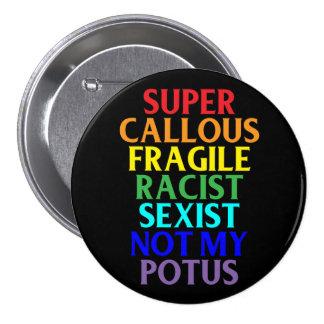 Super Callous Racist Not My POTUS, Political 7.5 Cm Round Badge