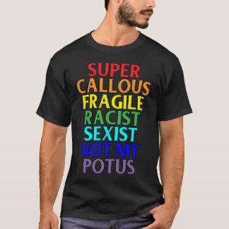 Super Callous Racist Not My POTUS, Political T-Shirt