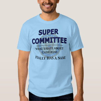 Super Committee: What I hate about Congress Shirt