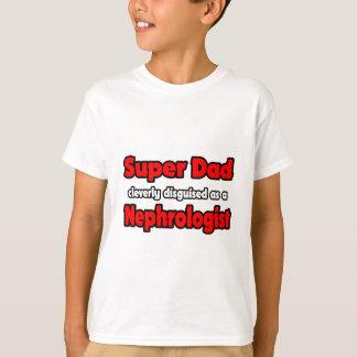 Super Dad ... Nephrologist T-Shirt