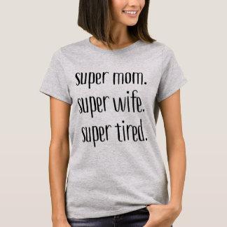 Super Mom. Super Wife. Super Tired. T-Shirt