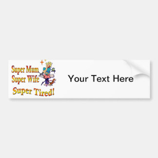 Super Mum, Wife, Tired. Design for Busy Mothers. Bumper Sticker