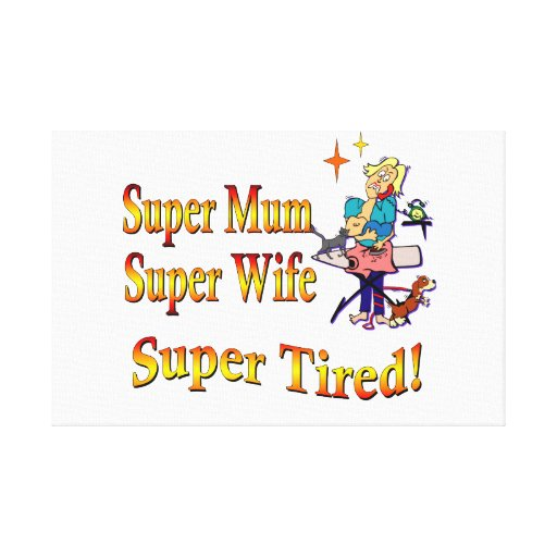 Super Mum, Wife, Tired. Design for Busy Mothers. Canvas Print