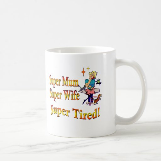 Super Mum, Wife, Tired. Design for Busy Mothers. Mug