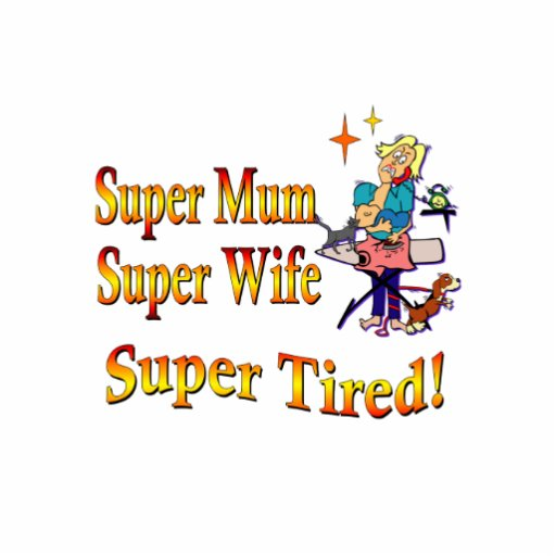 Super Mum, Wife, Tired. Design for Busy Mothers. Photo Cut Outs